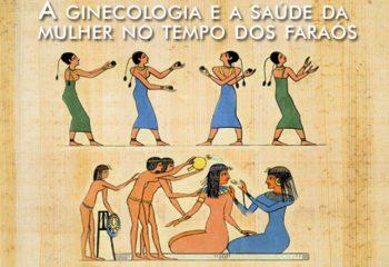 A ginecologia e a saúde da mulher no tempo dos faraós